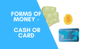 Forms of money – Cash or Card